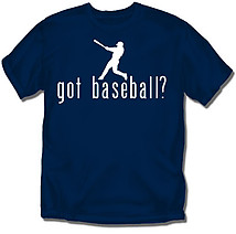 Baseball T-Shirt: Got Baseball?