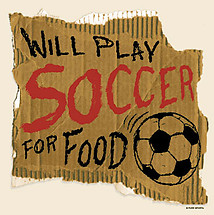 Soccer T-Shirt: Play Soccer For Food