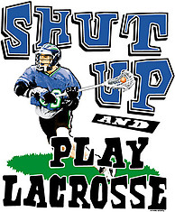 Lacrosse T-Shirt: Shut Up Lacrosse