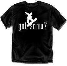 Snowboarding T-Shirt: Got Snow?