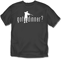 Hunting T-Shirt: Got Dinner?