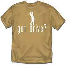 Golf T-Shirt: Got Drive?